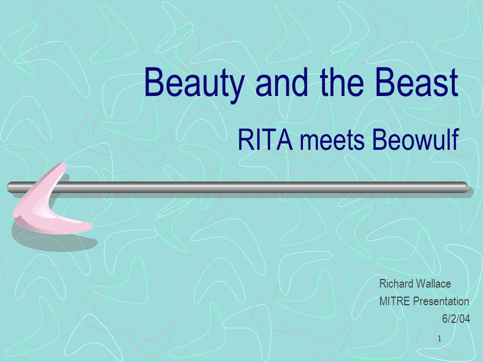 1 Beauty and the Beast RITA meets Beowulf Richard Wallace MITRE Presentation 6/2/04