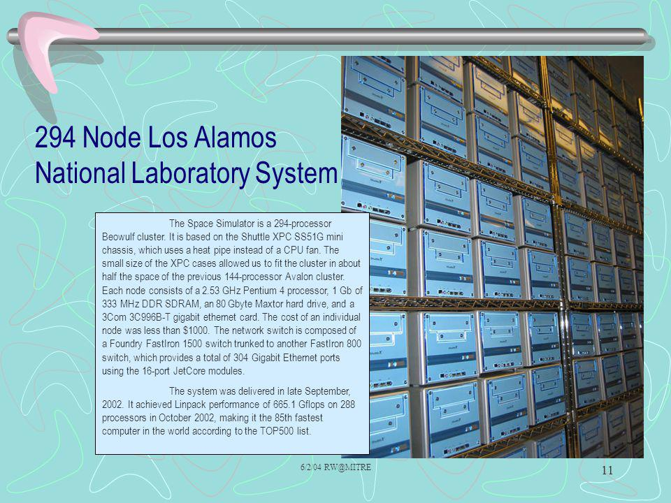 6/2/04 RW@MITRE 11 294 Node Los Alamos National Laboratory System The Space Simulator is a 294-processor Beowulf cluster.