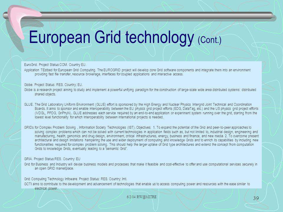 6/2/04 RW@MITRE 39 European Grid technology (Cont.) EuroGrid.