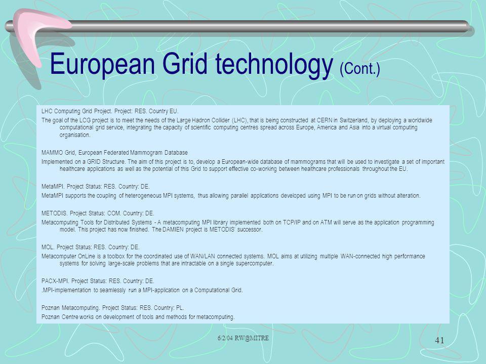 6/2/04 RW@MITRE 41 European Grid technology (Cont.) LHC Computing Grid Project.