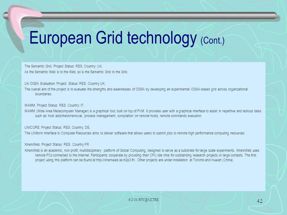 6/2/04 RW@MITRE 42 European Grid technology (Cont.) The Semantic Grid. Project Status: RES. Country: UK. As the Semantic Web is to the Web, so is the