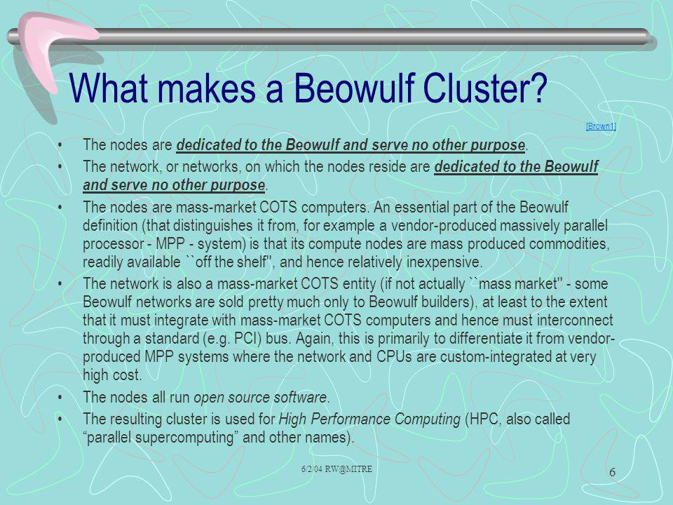 6/2/04 RW@MITRE 6 What makes a Beowulf Cluster.
