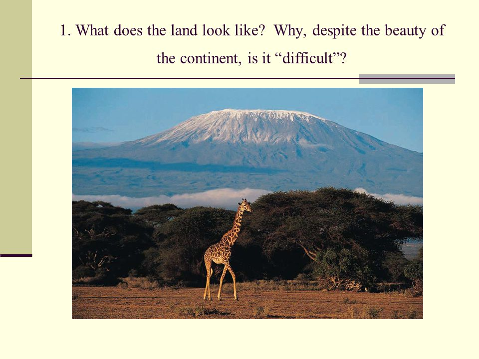1. What does the land look like? Why, despite the beauty of the continent, is it difficult?