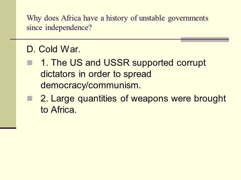 Why does Africa have a history of unstable governments since independence? D. Cold War. 1. The US and USSR supported corrupt dictators in order to spr