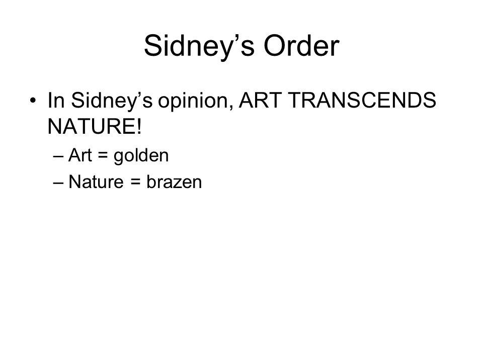 Sidneys Order In Sidneys opinion, ART TRANSCENDS NATURE! –Art = golden –Nature = brazen