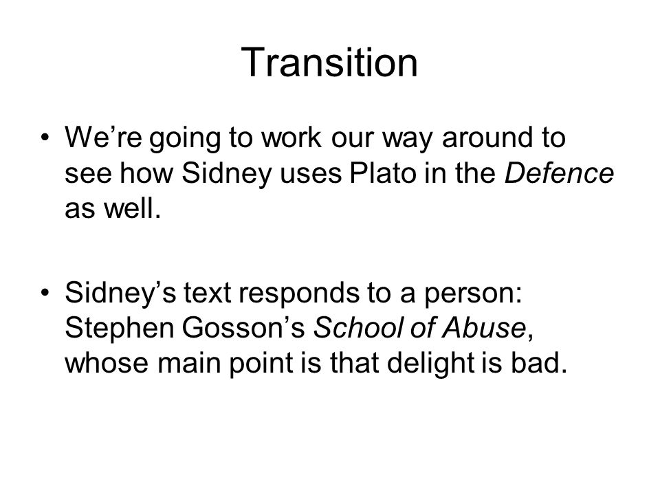Transition Were going to work our way around to see how Sidney uses Plato in the Defence as well.