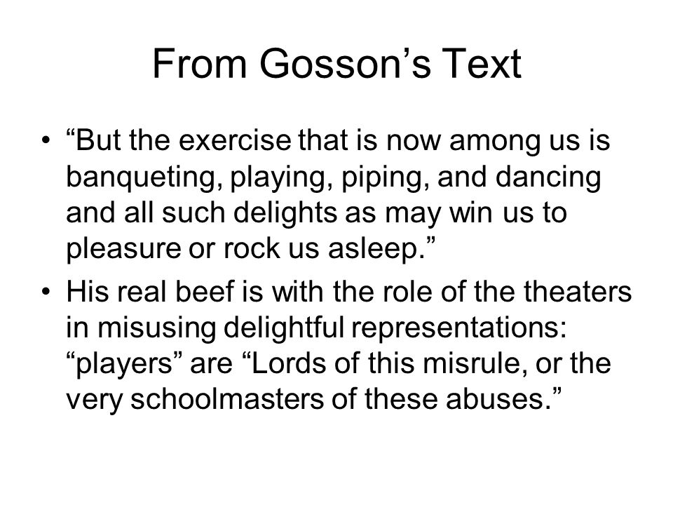 From Gossons Text But the exercise that is now among us is banqueting, playing, piping, and dancing and all such delights as may win us to pleasure or rock us asleep.