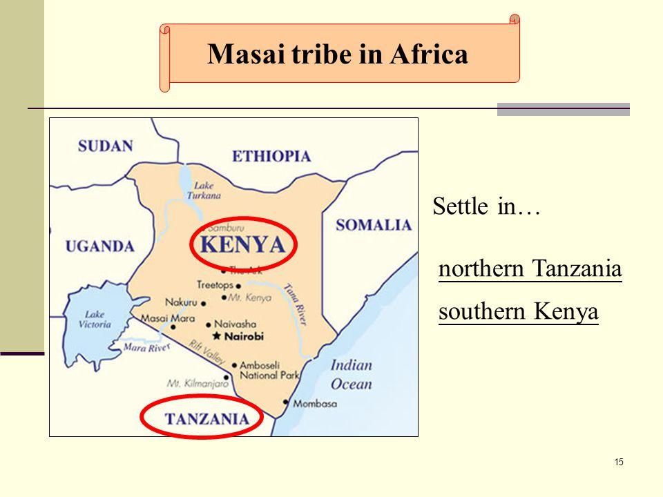 15 Settle in… northern Tanzania southern Kenya Masai tribe in Africa