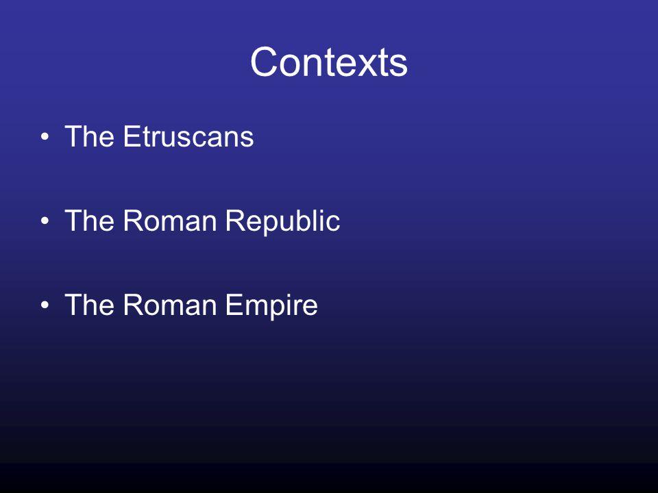 Contexts The Etruscans The Roman Republic The Roman Empire
