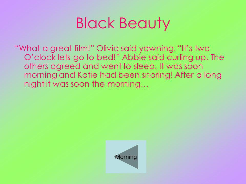 Black Beauty What a great film. Olivia said yawning.