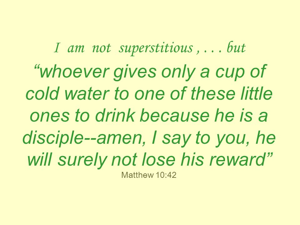 I am not superstitious,...