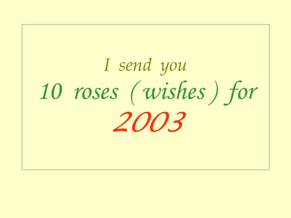 I send you 10 roses ( wishes ) for 2003