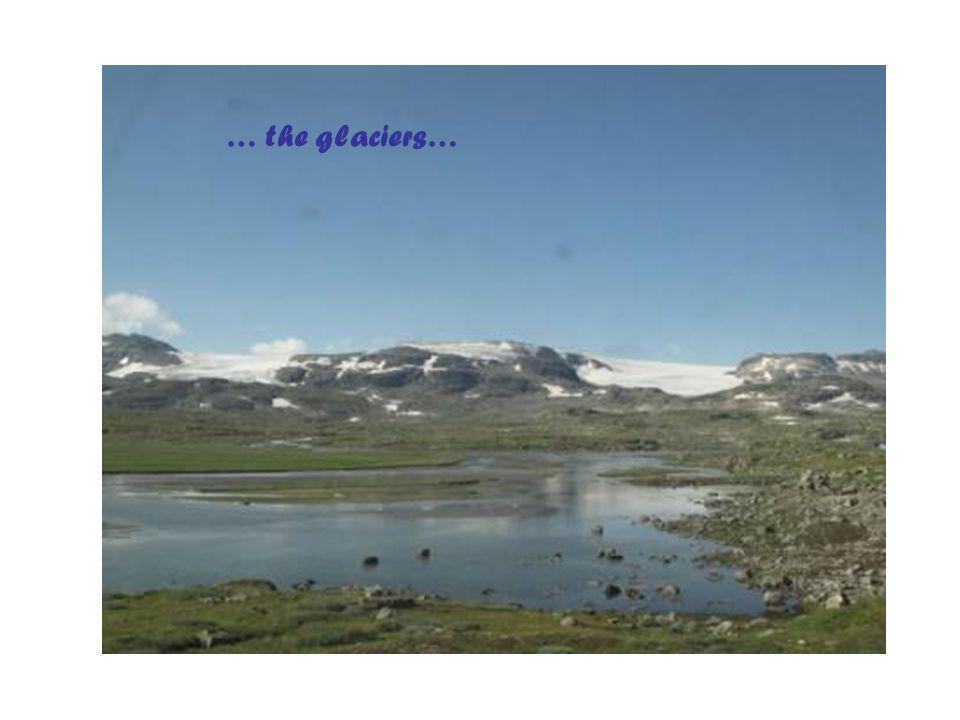 … the glaciers…