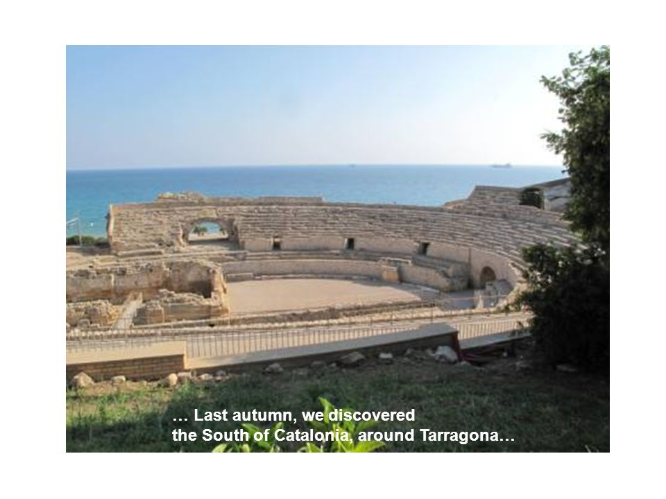 … Last autumn, we discovered the South of Catalonia, around Tarragona…