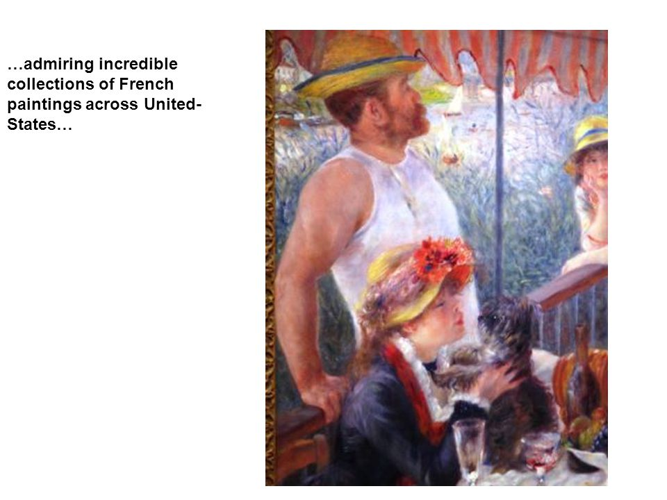 …admiring incredible collections of French paintings across United- States…