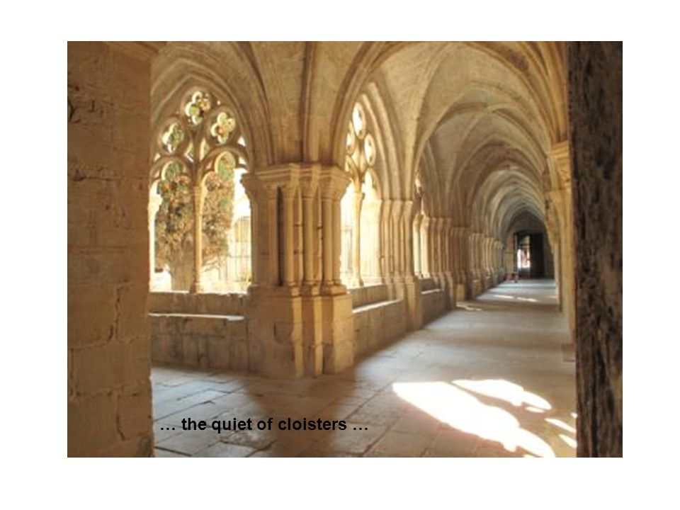 … the quiet of cloisters …