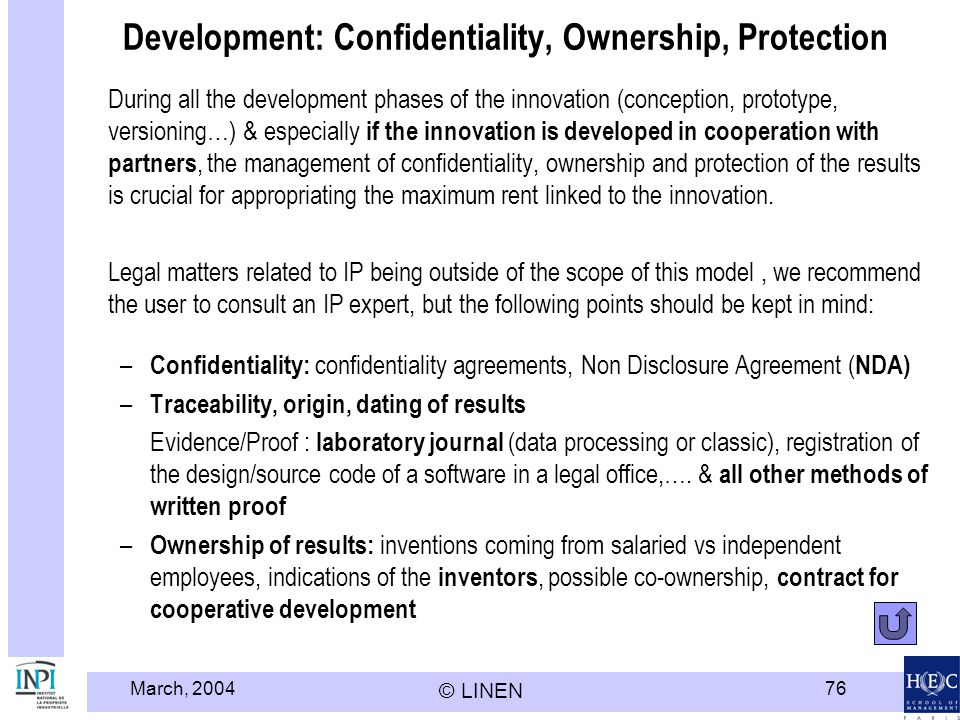 March, 2004 © LINEN 76 Development: Confidentiality, Ownership, Protection During all the development phases of the innovation (conception, prototype,