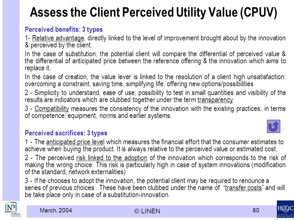 March, 2004 © LINEN 80 Assess the Client Perceived Utility Value (CPUV) Perceived benefits: 3 types 1- Relative advantage, directly linked to the level of improvement brought about by the innovation & perceived by the client.