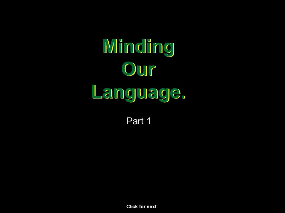 Minding Our Language. Minding Our Language. Part 1 Click for next