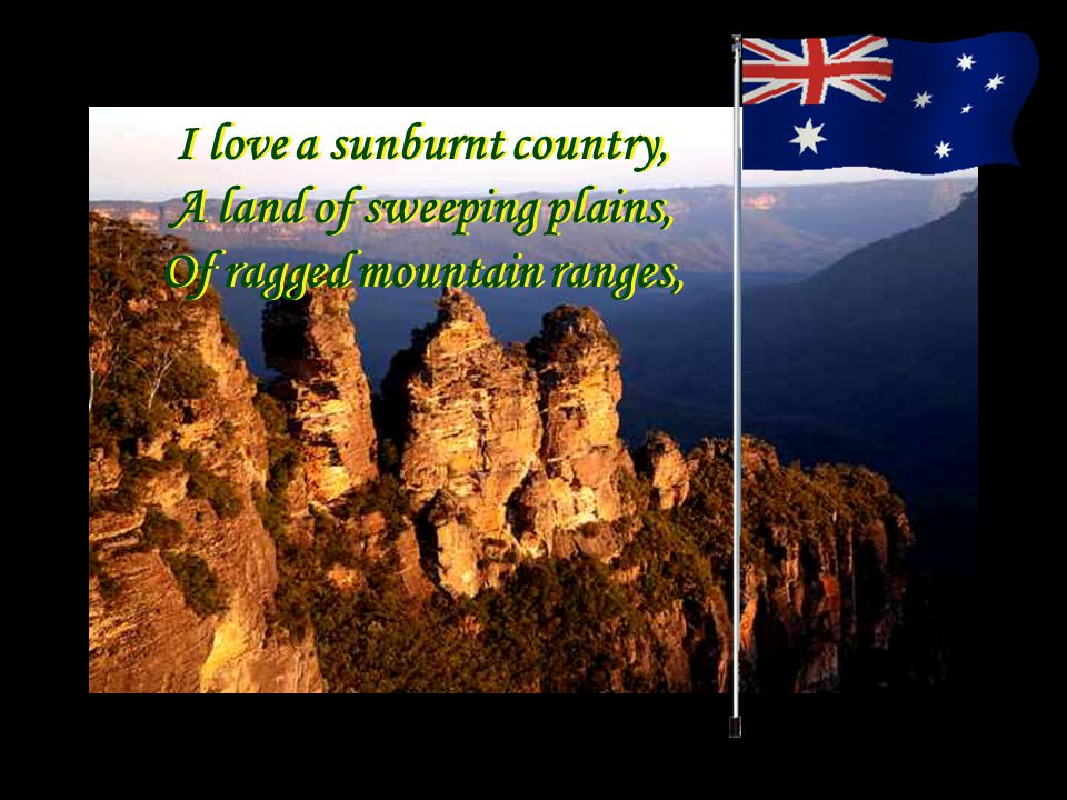 I love a sunburnt country, A land of sweeping plains,