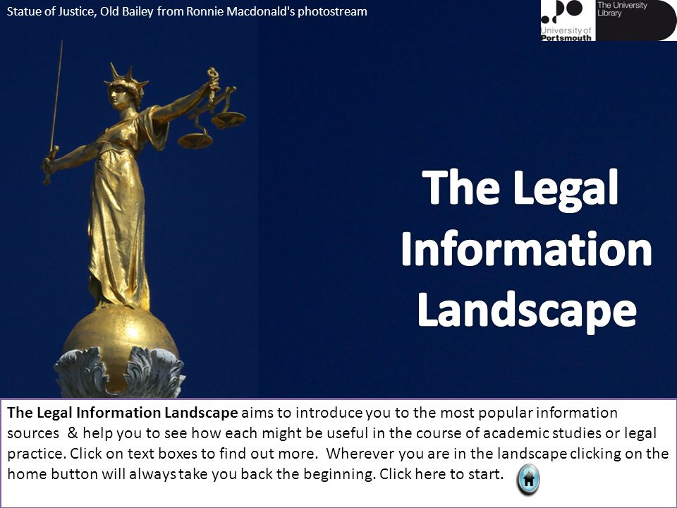 The Legal Information Landscape aims to introduce you to the most popular information sources & help you to see how each might be useful in the course of academic studies or legal practice.