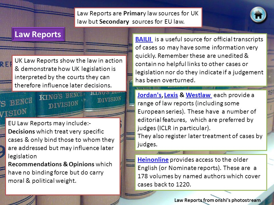 Law Reports Law Reports from onshi s photostream Law Reports are Primary law sources for UK law but Secondary sources for EU law.