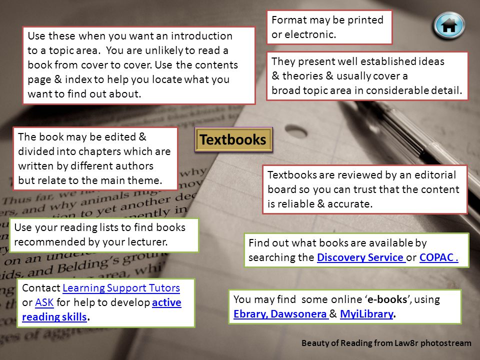 Textbooks They present well established ideas & theories & usually cover a broad topic area in considerable detail.