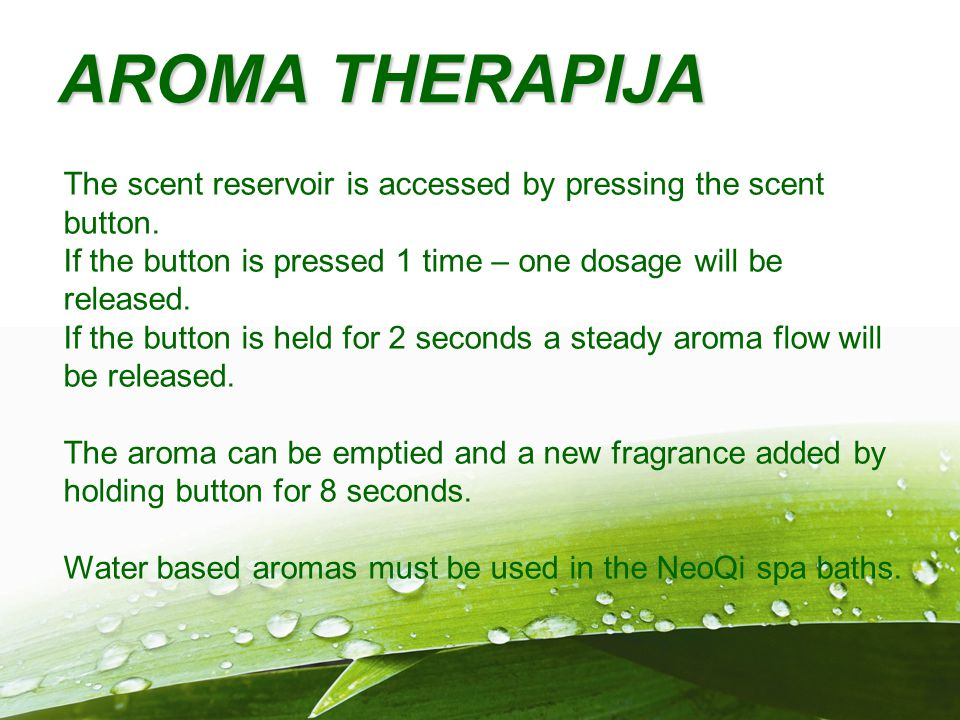 AROMA THERAPIJA The scent reservoir is accessed by pressing the scent button. If the button is pressed 1 time – one dosage will be released. If the bu