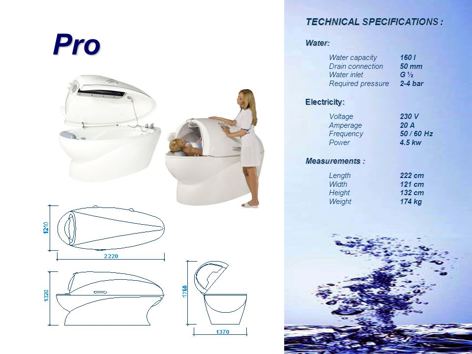 Pro TECHNICAL SPECIFICATIONS : Water: Water capacity 160 l Drain connection 50 mm Water inlet G ½ Required pressure 2-4 bar Electricity: Voltage230 V
