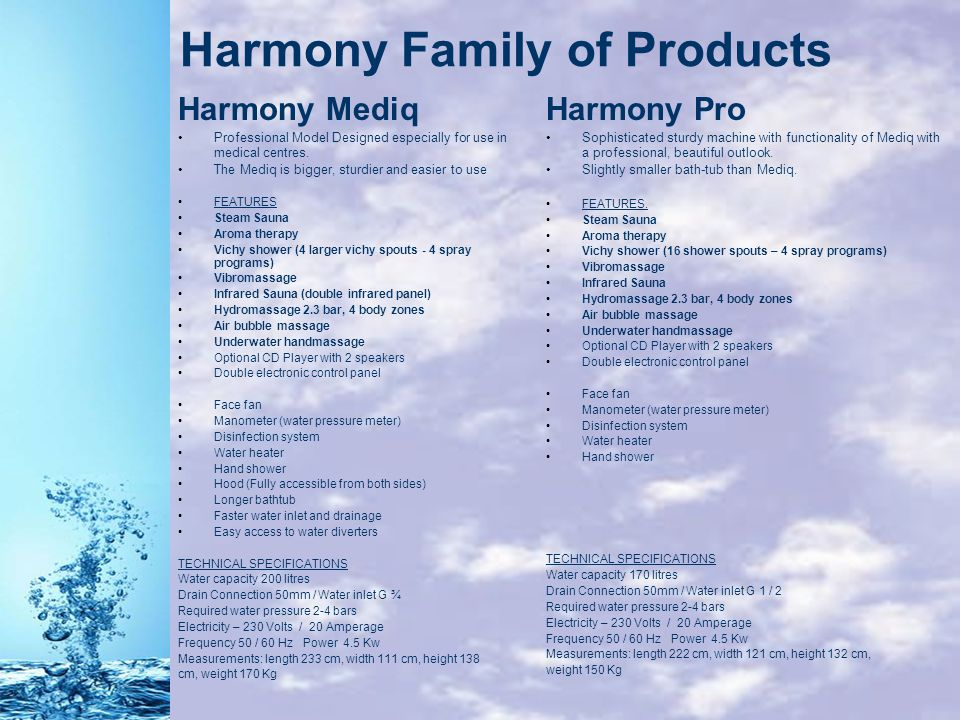 Harmony Family of Products Harmony Mediq Professional Model Designed especially for use in medical centres. The Mediq is bigger, sturdier and easier t