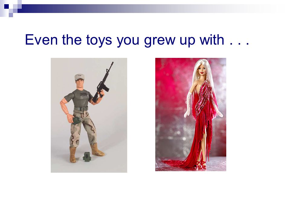 Even the toys you grew up with...