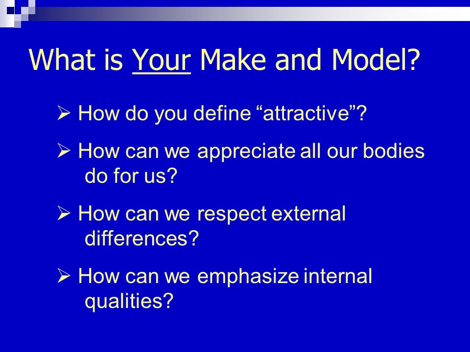 What is Your Make and Model. How do you define attractive.