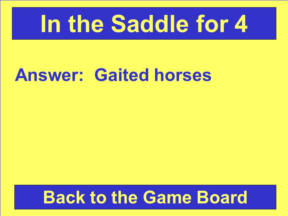 Answer: Gaited horses Back to the Game Board In the Saddle for 4