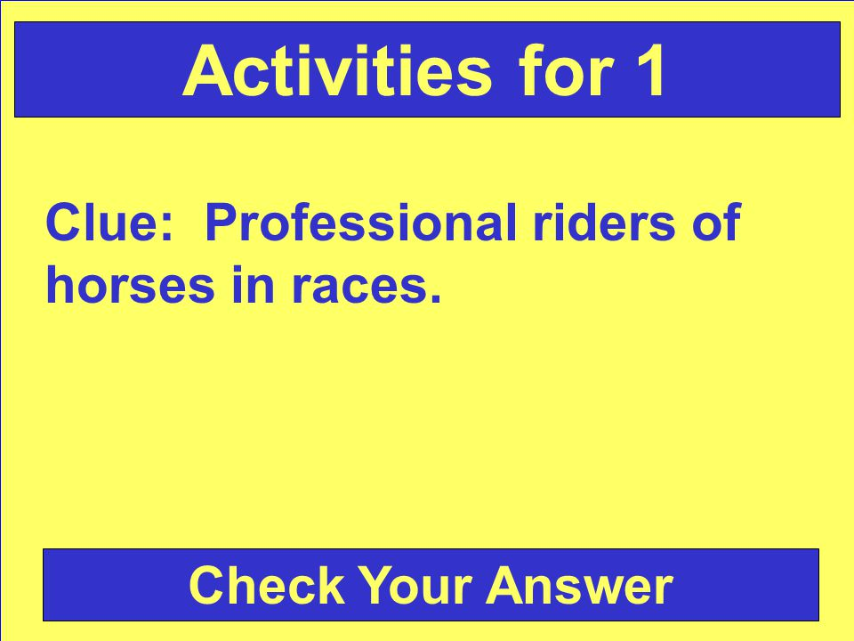 Clue: Professional riders of horses in races. Check Your Answer Activities for 1