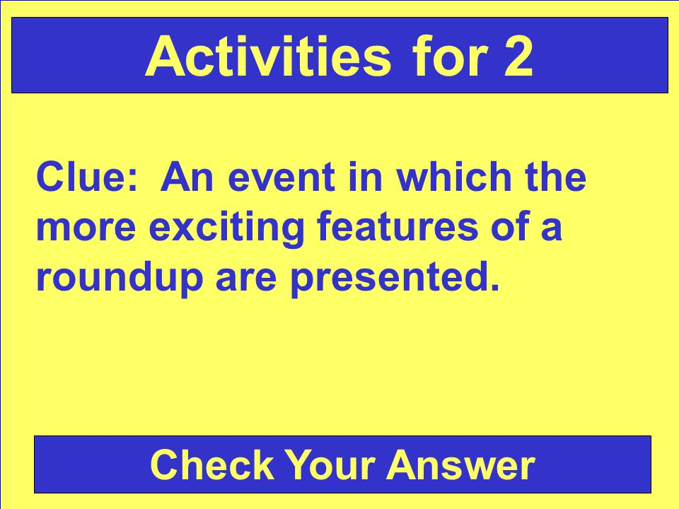 Clue: An event in which the more exciting features of a roundup are presented.