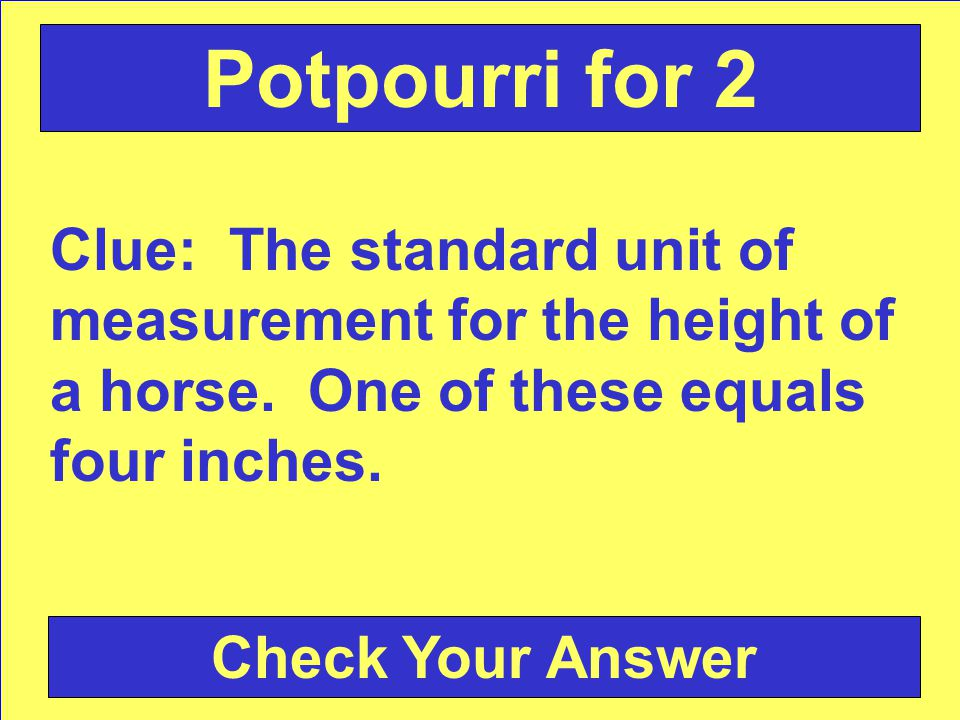 Clue: The standard unit of measurement for the height of a horse.