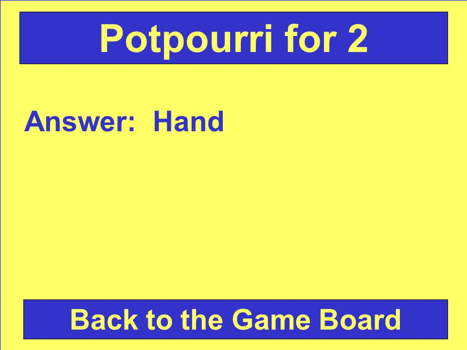 Answer: Hand Back to the Game Board Potpourri for 2