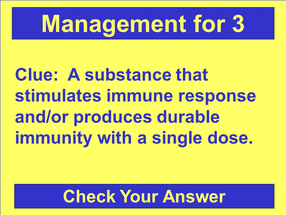 Clue: A substance that stimulates immune response and/or produces durable immunity with a single dose.