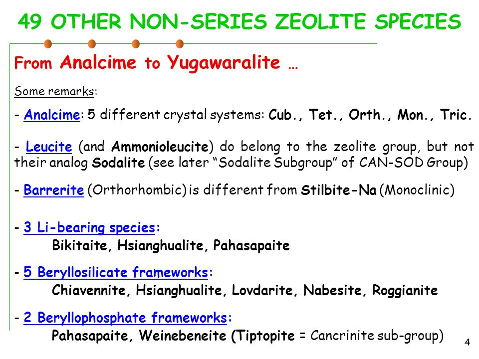 49 OTHER NON-SERIES ZEOLITE SPECIES From Analcime to Yugawaralite … 4 Some remarks: - Analcime: 5 different crystal systems: Cub., Tet., Orth., Mon.,