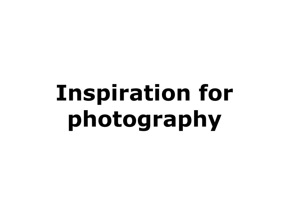 Inspiration for photography