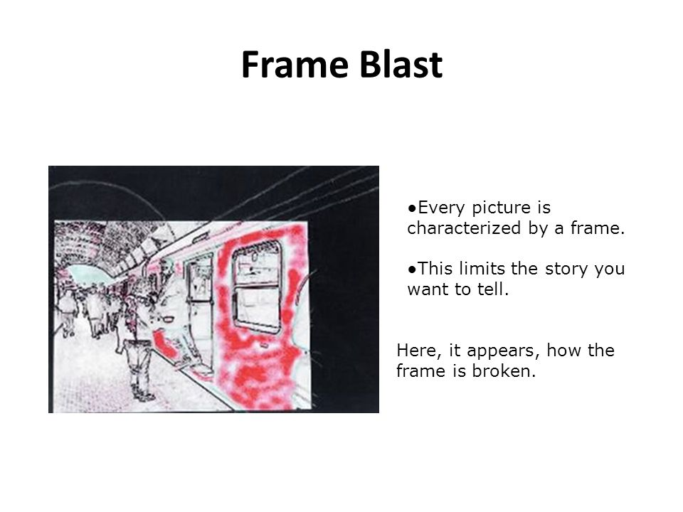 Frame Blast Every picture is characterized by a frame.
