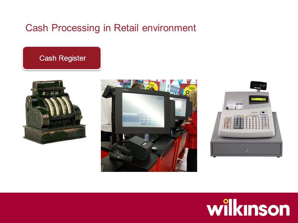 Cash Processing in Retail environment Cash Register