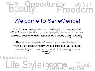 Life Style Beauty Opportunity Life Style SeneGence Beauty Opportunity Income Freedom Income Welcome to SeneGence! Youll have the opportunity to belong