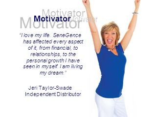 Motivator I love my life. SeneGence has affected every aspect of it, from financial, to relationships, to the personal growth I have seen in myself. I