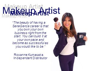Makeup Artist The beauty of having a SeneGence career is that you own your own business right from the start. You can build it at your own pace and be