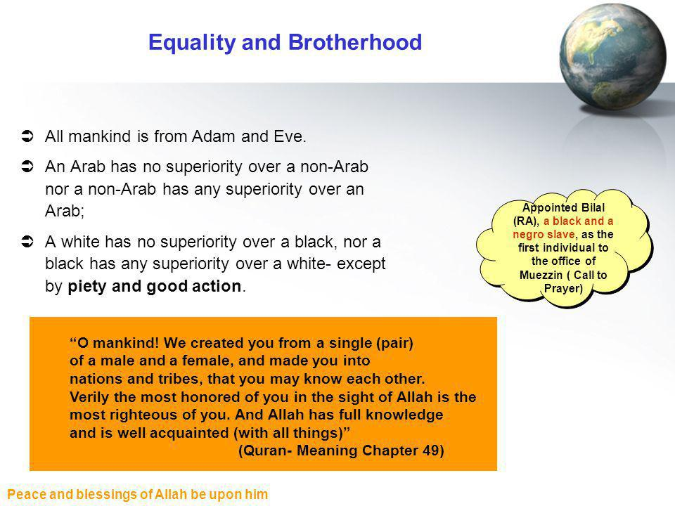 Peace and blessings of Allah be upon him Equality and Brotherhood All mankind is from Adam and Eve.