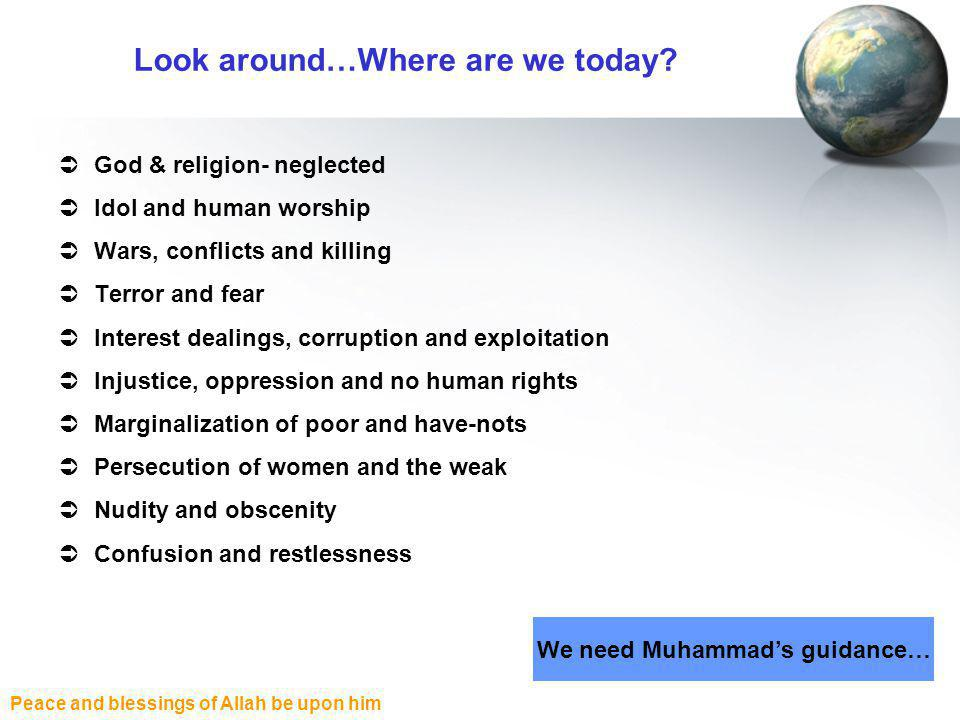 Peace and blessings of Allah be upon him Look around…Where are we today.