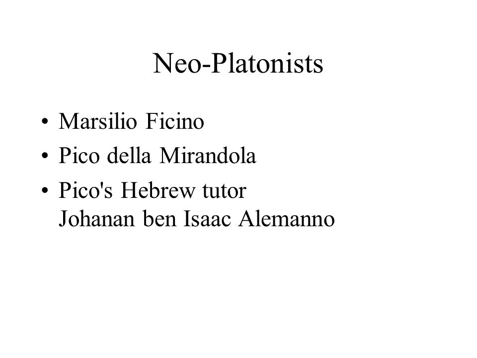 Neo-Platonists Marsilio Ficino Pico della Mirandola Pico s Hebrew tutor Johanan ben Isaac Alemanno
