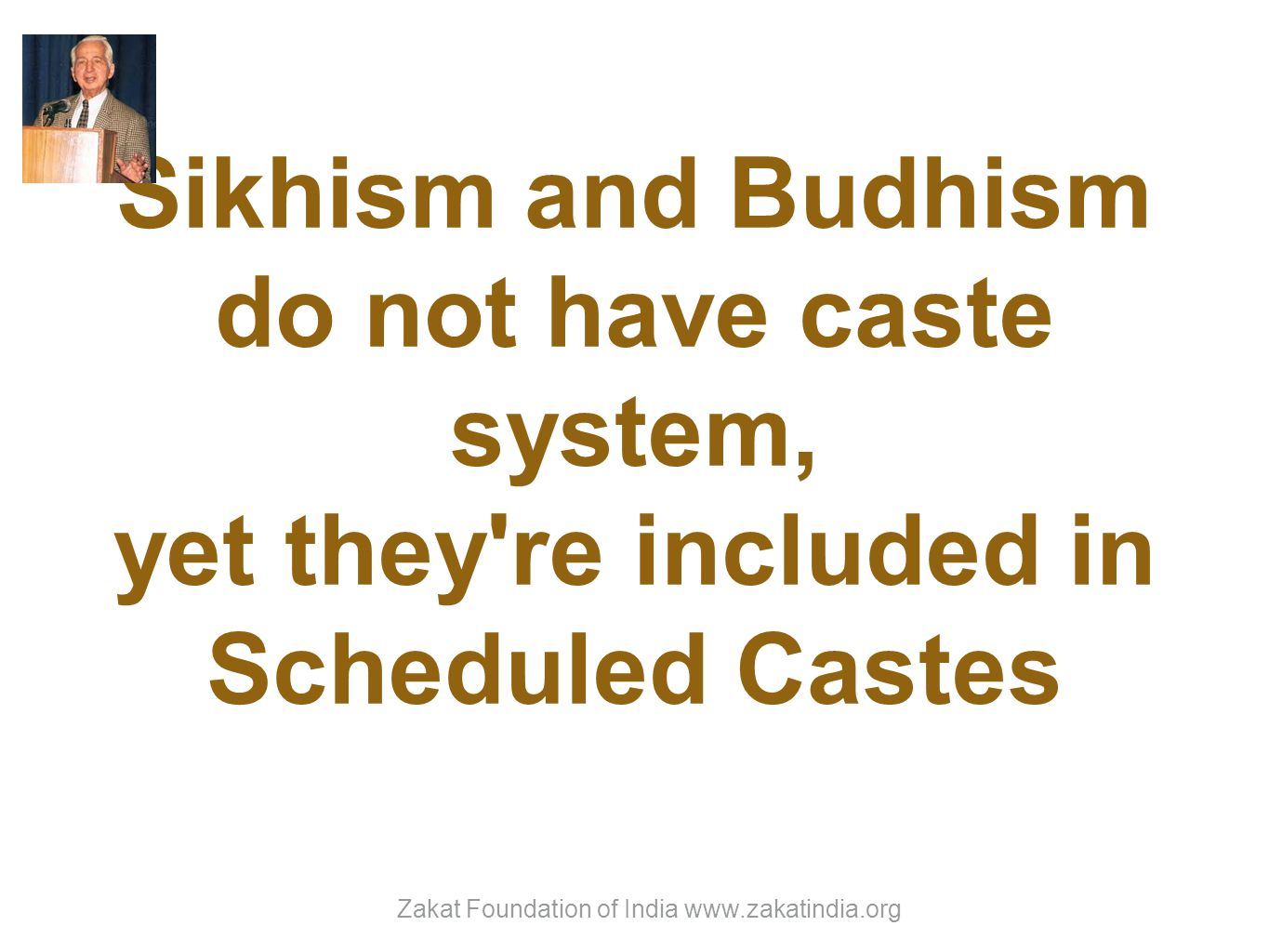 Sikhism and Budhism do not have caste system, yet they re included in Scheduled Castes Zakat Foundation of India www.zakatindia.org