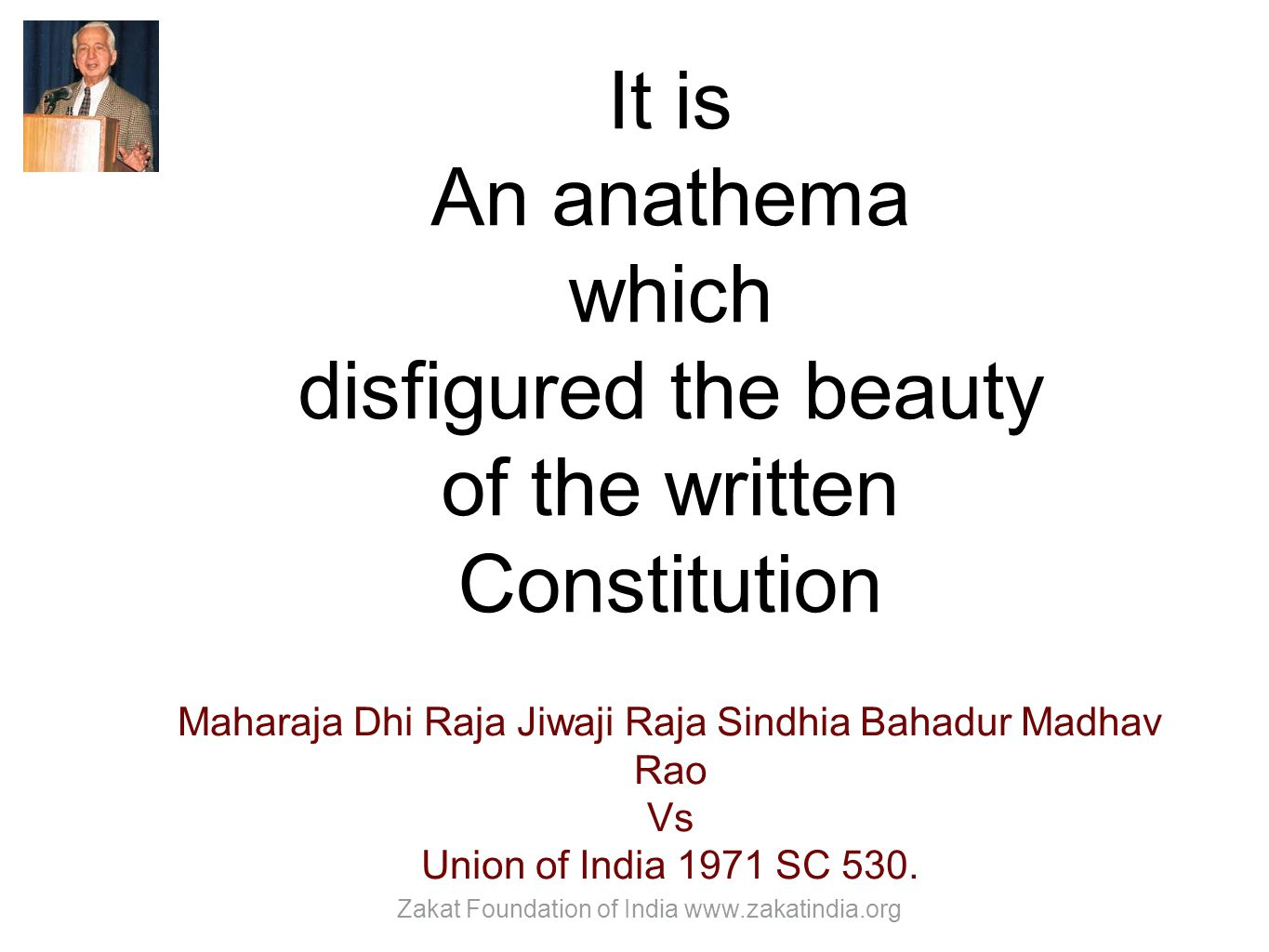 It is An anathema which disfigured the beauty of the written Constitution Maharaja Dhi Raja Jiwaji Raja Sindhia Bahadur Madhav Rao Vs Union of India 1971 SC 530.